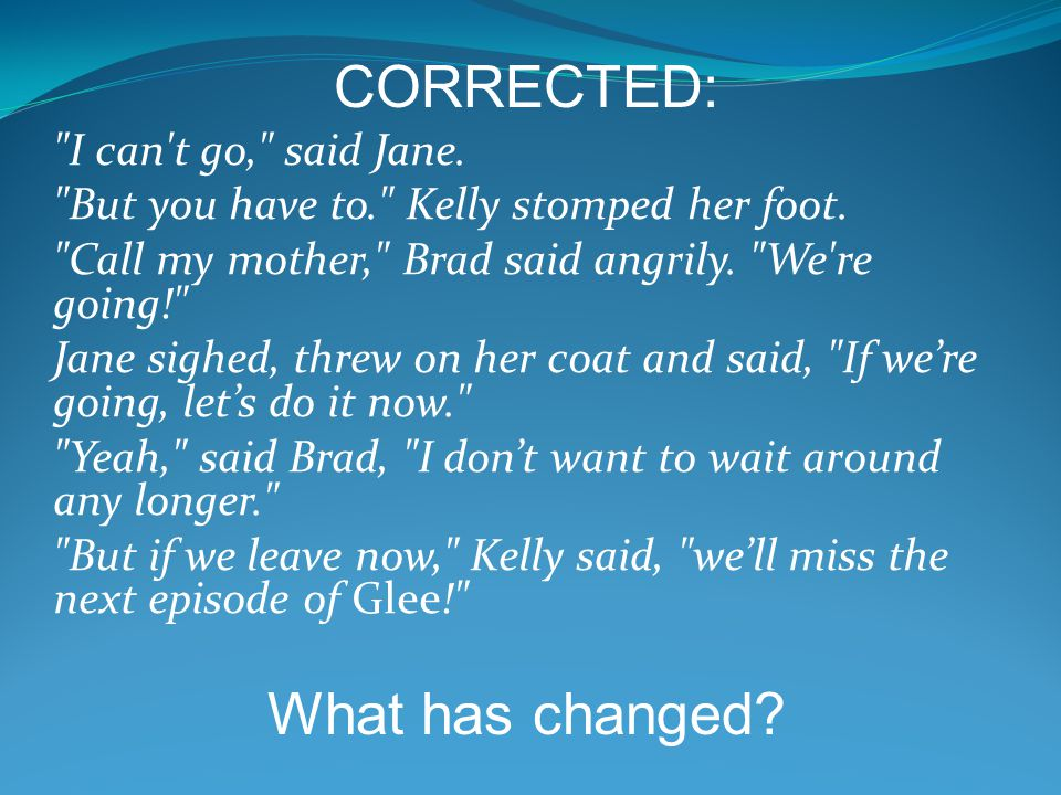 CORRECTED: What has changed I can t go, said Jane.