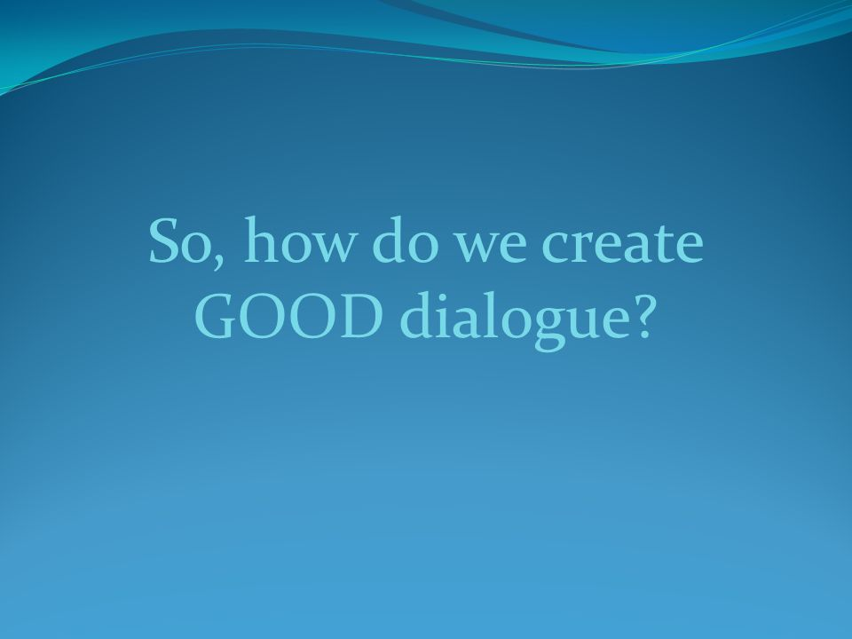 So, how do we create GOOD dialogue