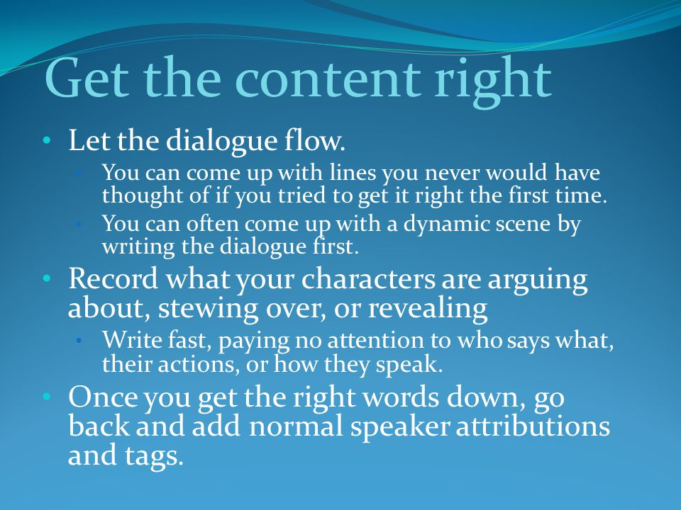 Get the content right Let the dialogue flow.