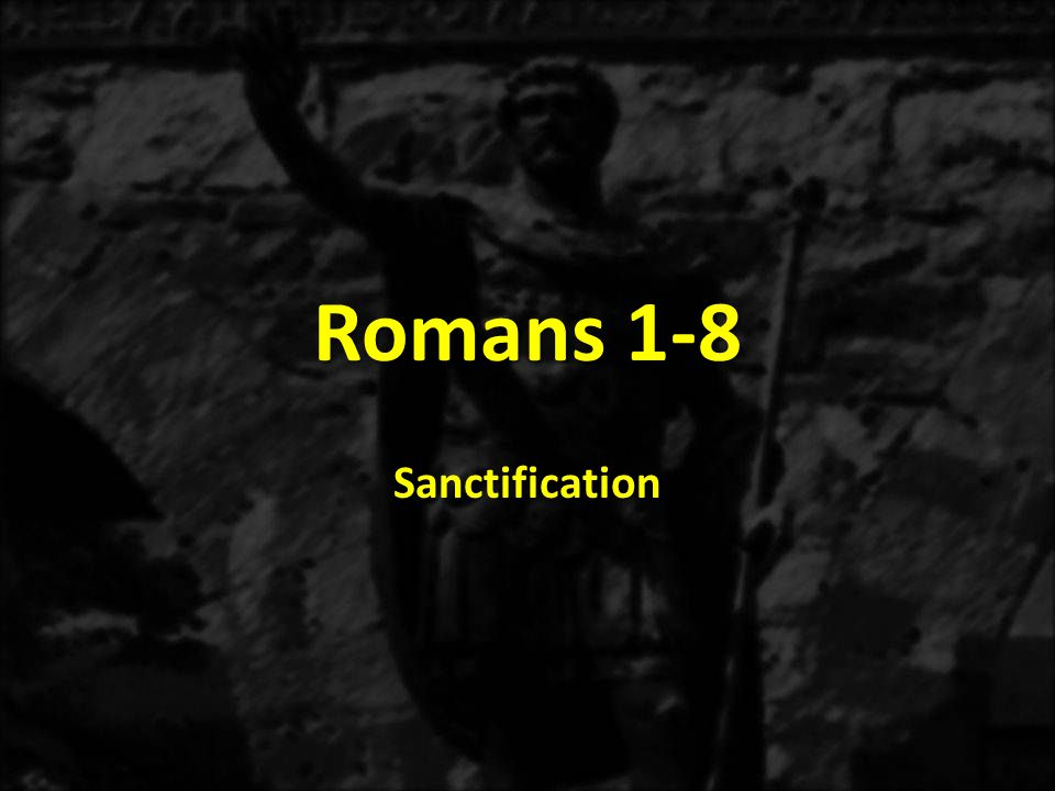 Romans 1-8 Sanctification