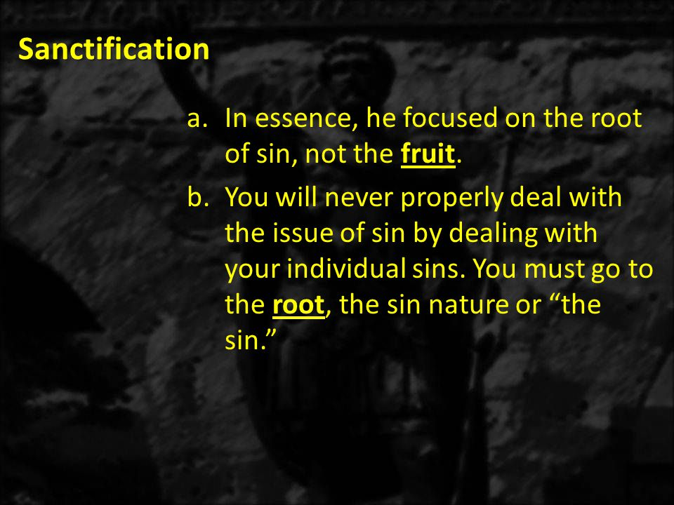 Sanctification In essence, he focused on the root of sin, not the fruit.
