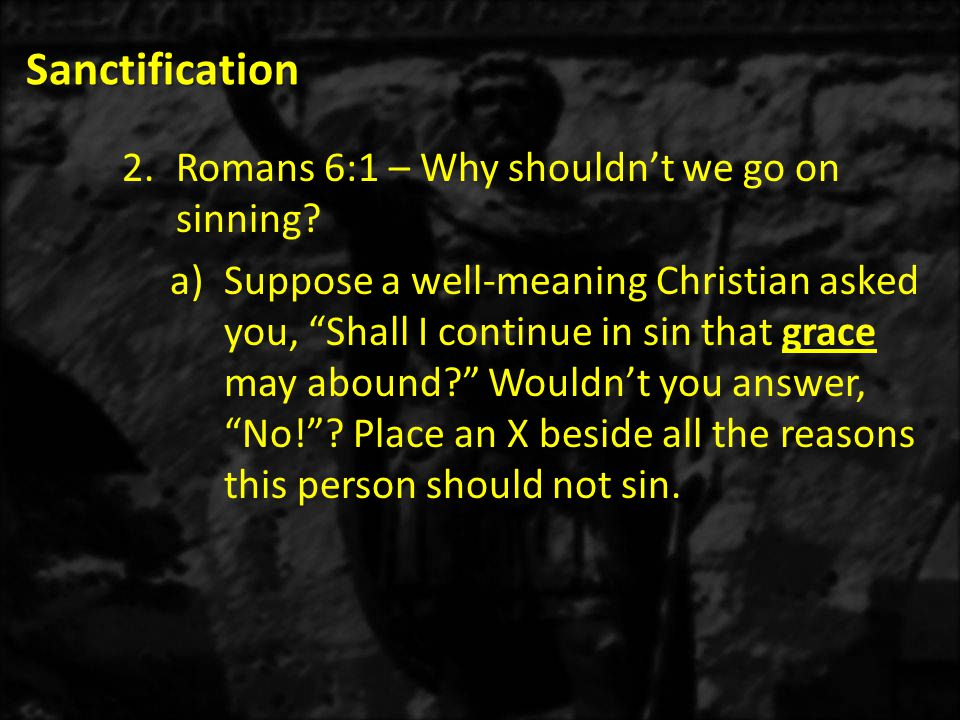 Sanctification Romans 6:1 – Why shouldn't we go on sinning