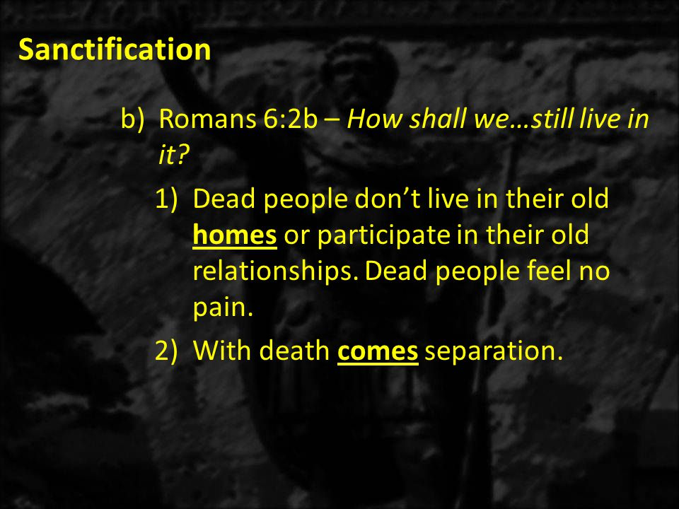 Sanctification Romans 6:2b – How shall we…still live in it