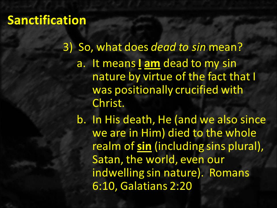 Sanctification So, what does dead to sin mean