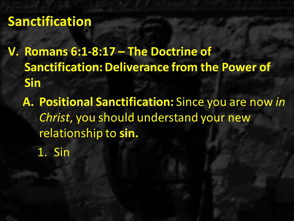 Sanctification Romans 6:1-8:17 – The Doctrine of Sanctification: Deliverance from the Power of Sin