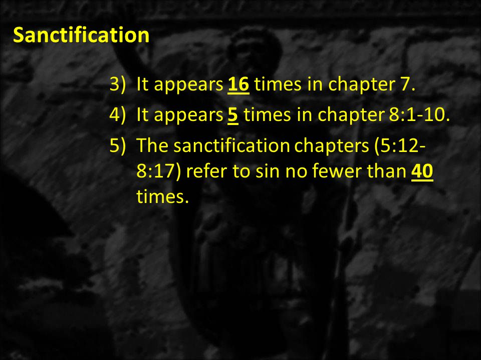 Sanctification It appears 16 times in chapter 7.