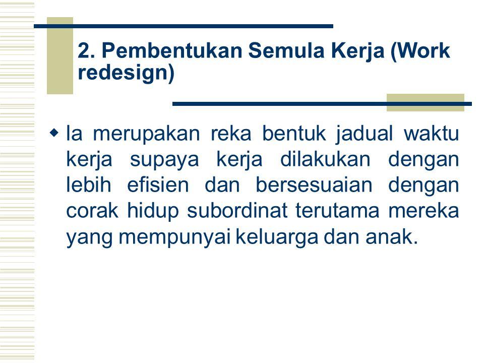 2. Pembentukan Semula Kerja (Work redesign)