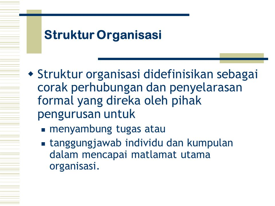 Struktur Organisasi Struktur organisasi didefinisikan sebagai corak perhubungan dan penyelarasan formal yang direka oleh pihak pengurusan untuk.