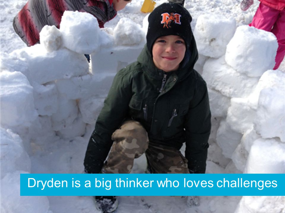 Dryden is a big thinker who loves challenges