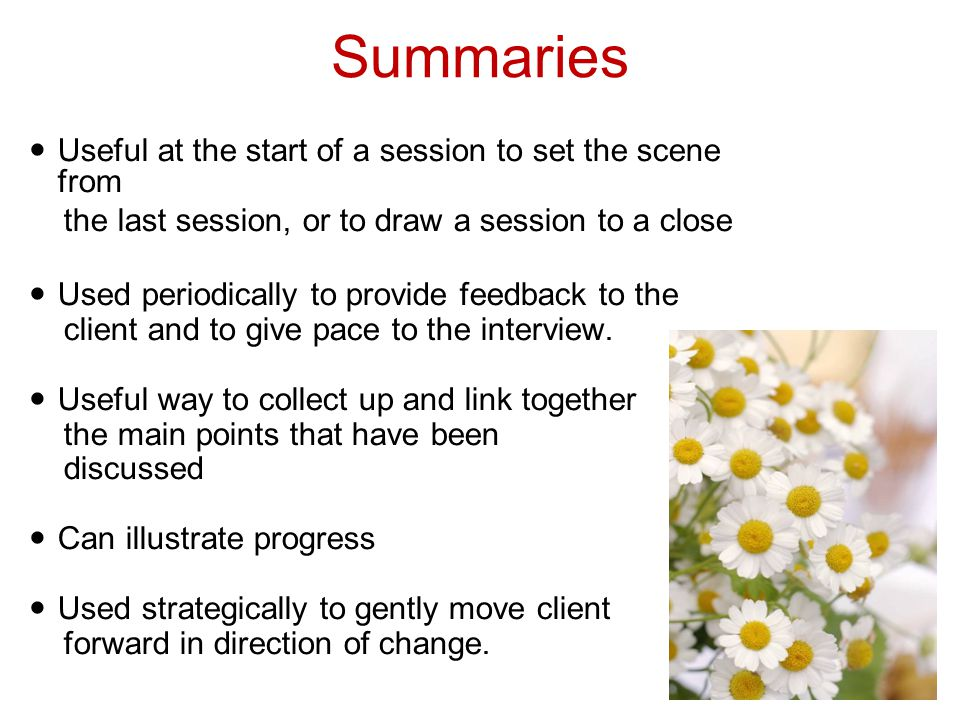 Summaries Useful at the start of a session to set the scene from
