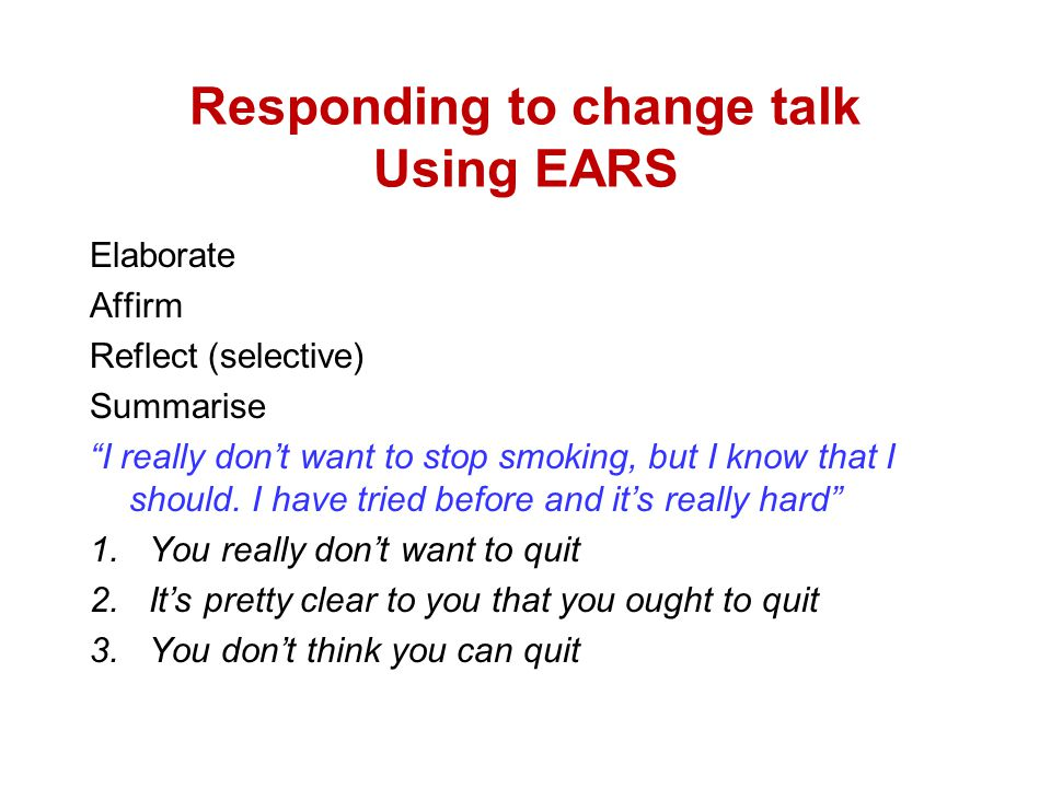 Responding to change talk Using EARS