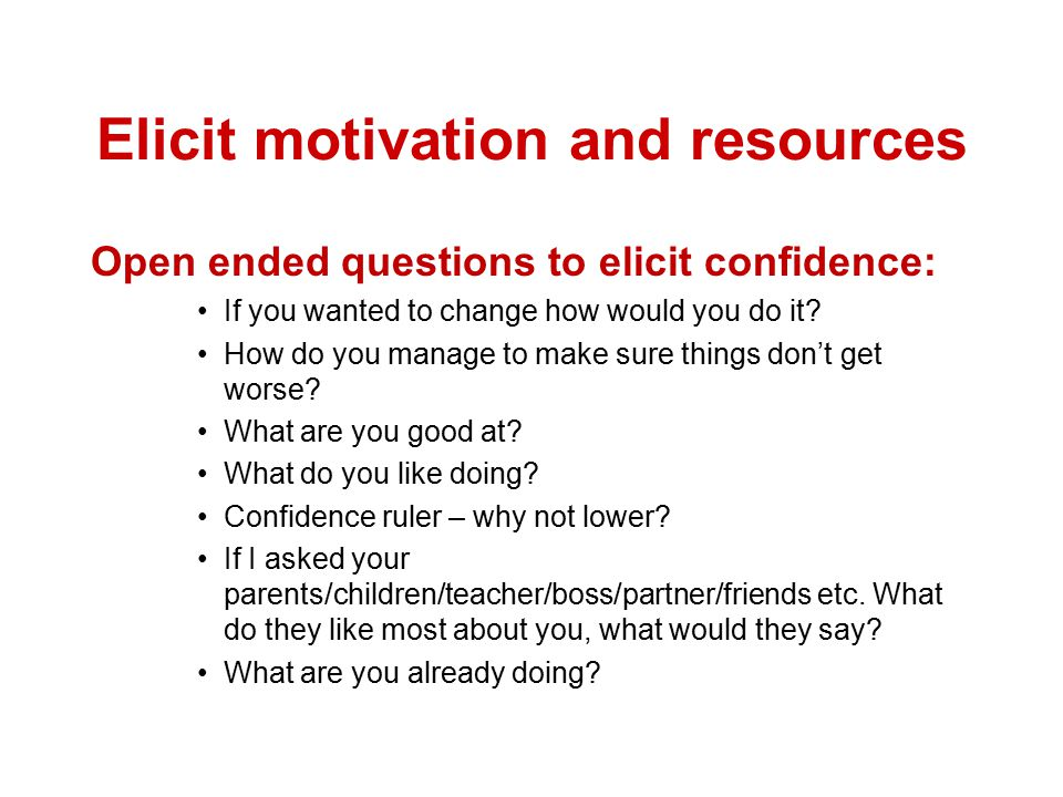 Elicit motivation and resources