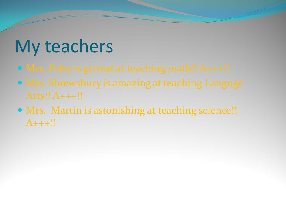 My teachers Mrs. Foley is grrreat at teaching math!! A+++!!