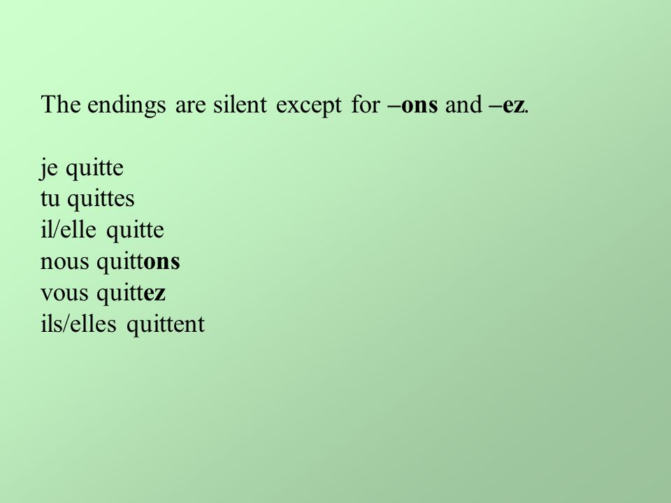 The endings are silent except for –ons and –ez.