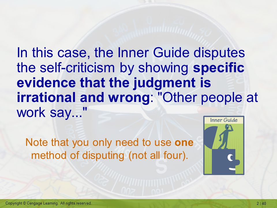 In this case, the Inner Guide disputes the self-criticism by showing specific evidence that the judgment is irrational and wrong: Other people at work say...