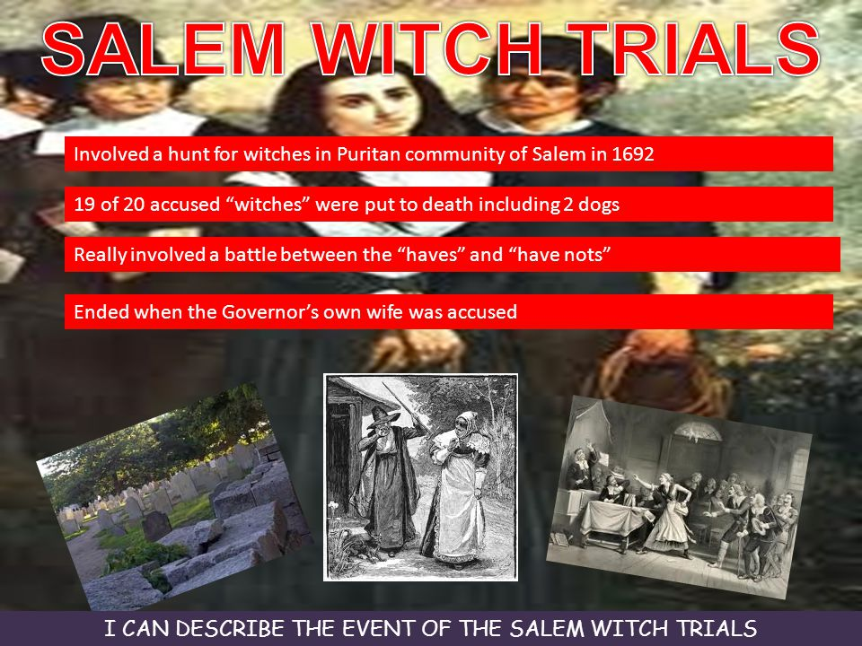 I CAN DESCRIBE THE EVENT OF THE SALEM WITCH TRIALS