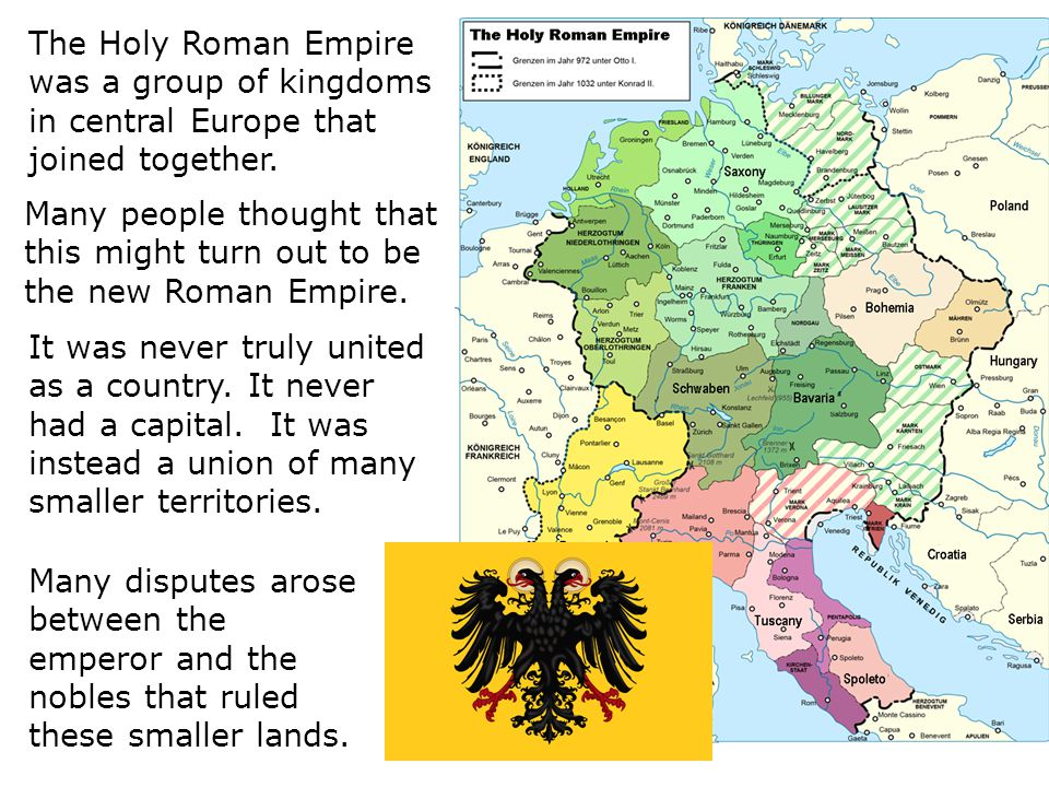 The Holy Roman Empire was a group of kingdoms in central Europe that joined together.