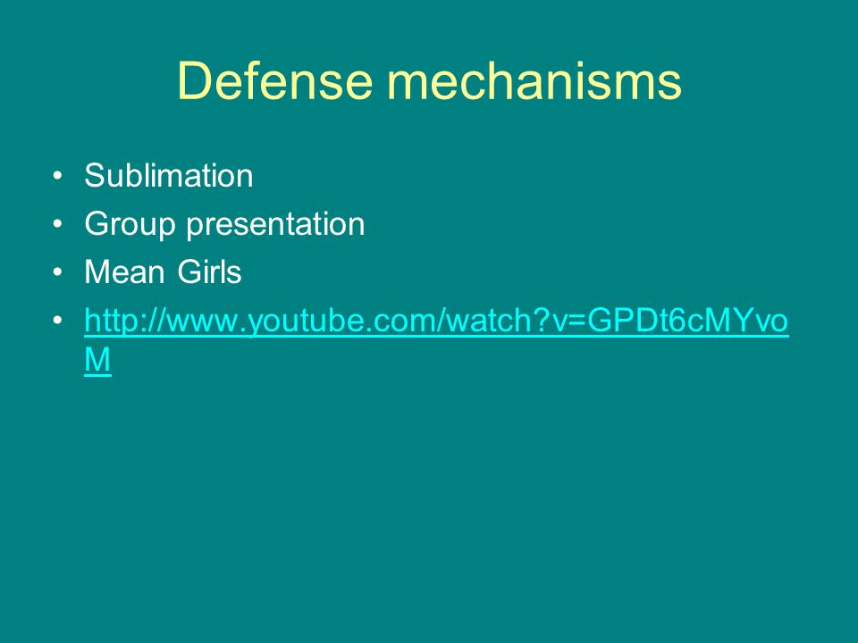 Defense mechanisms Sublimation Group presentation Mean Girls