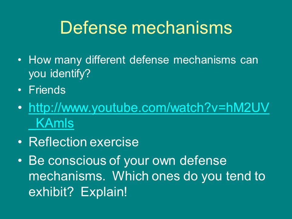 Defense mechanisms http://www.youtube.com/watch v=hM2UV_KAmls