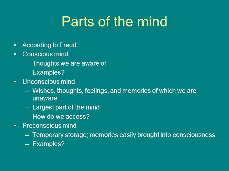 Parts of the mind According to Freud Conscious mind