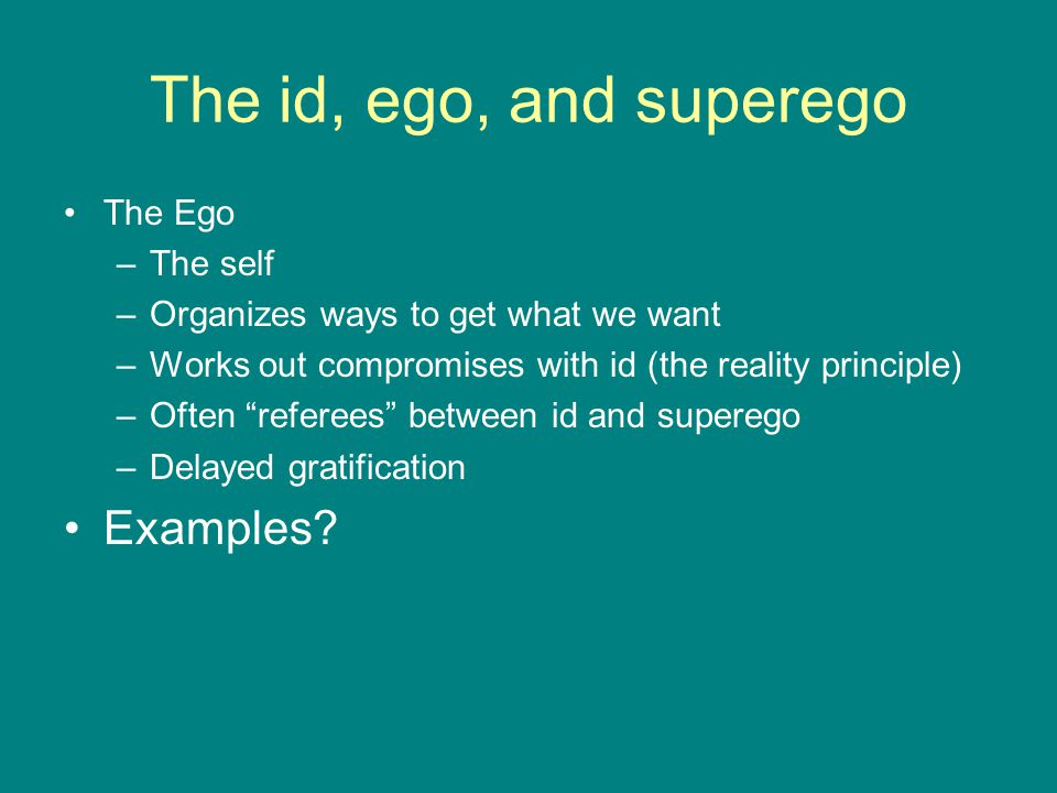 The id, ego, and superego Examples The Ego The self