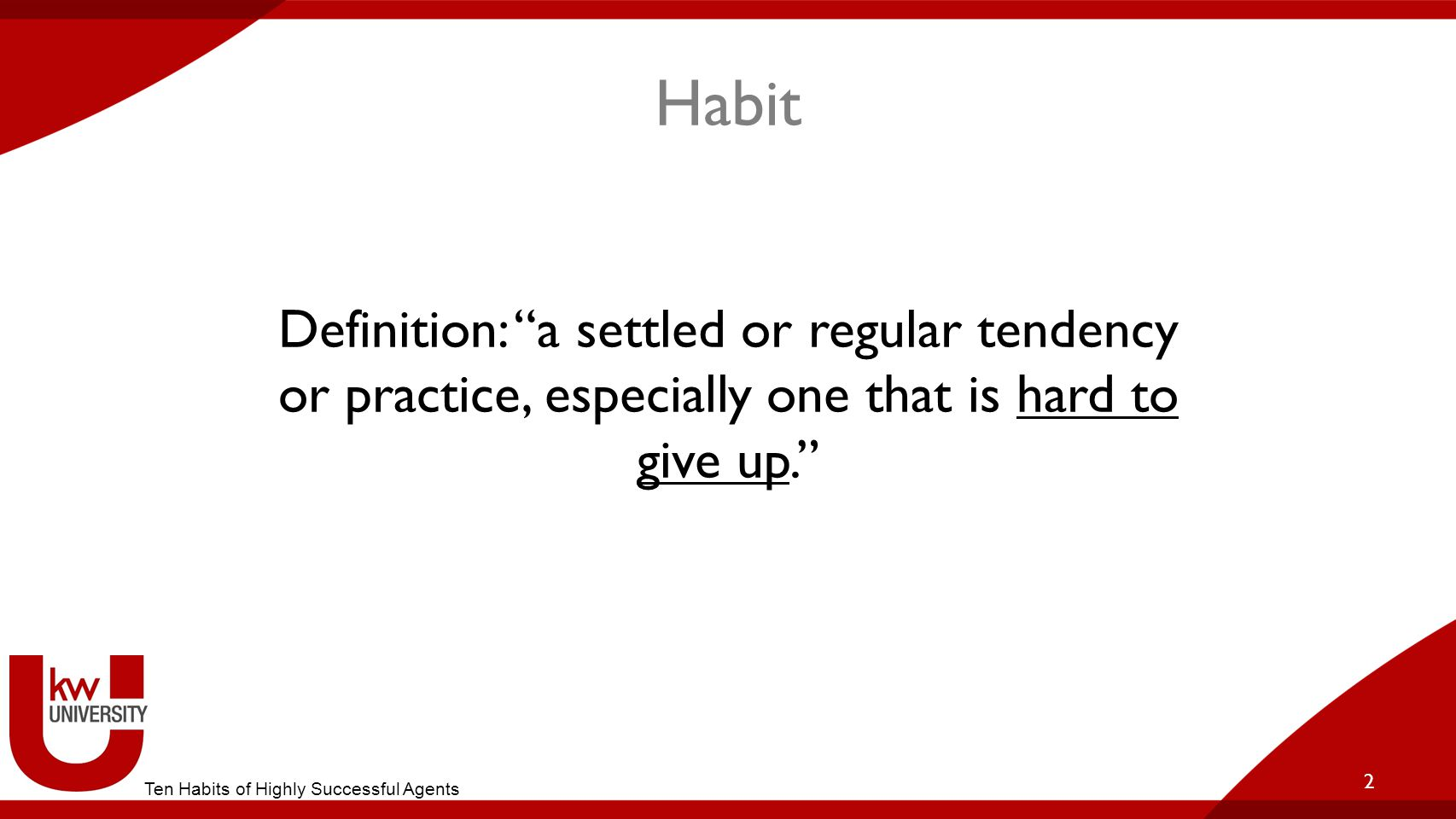 Title of Breakout Habit. Definition: a settled or regular tendency or practice, especially one that is hard to give up.