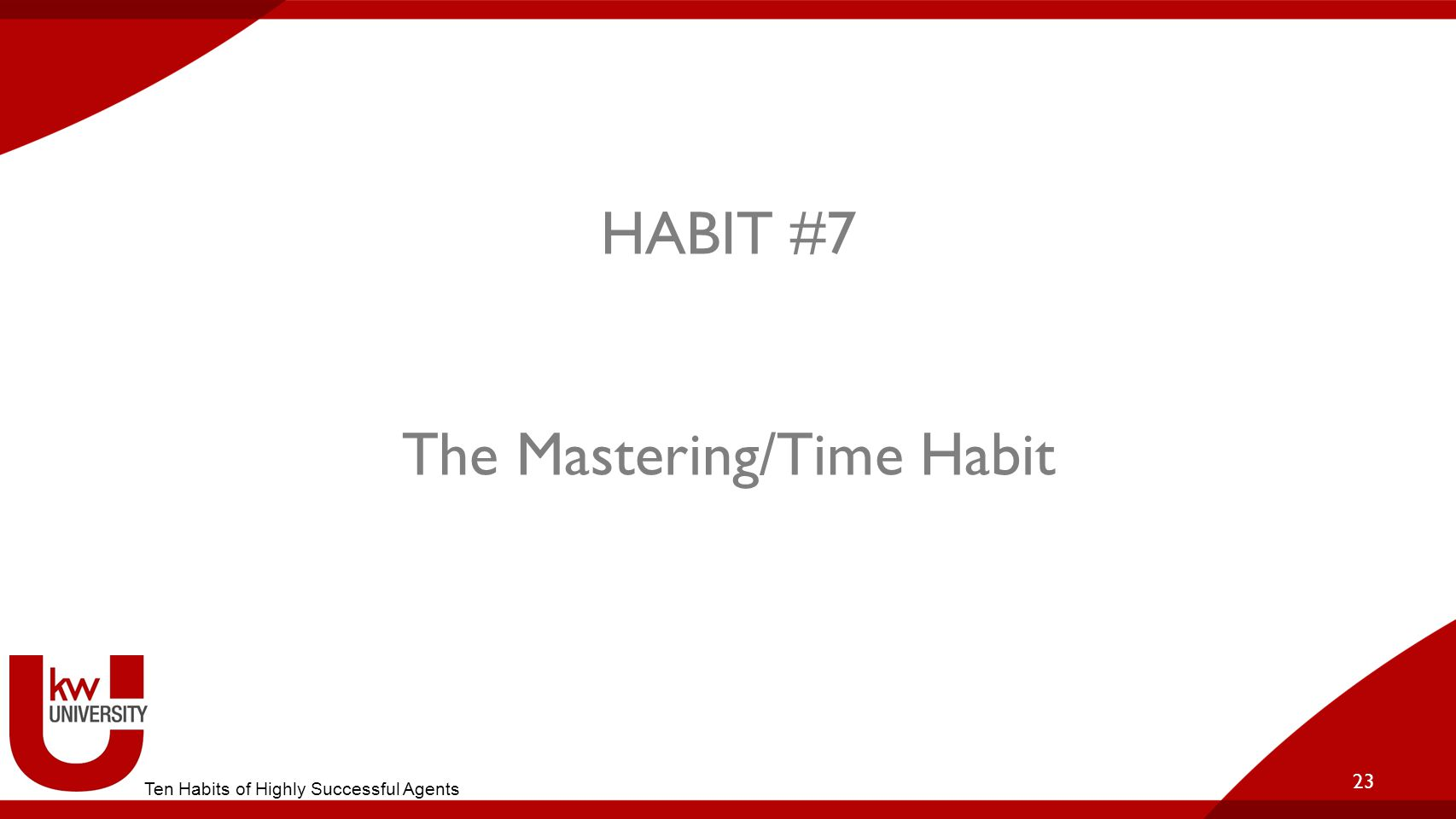 HABIT #7 The Mastering/Time Habit