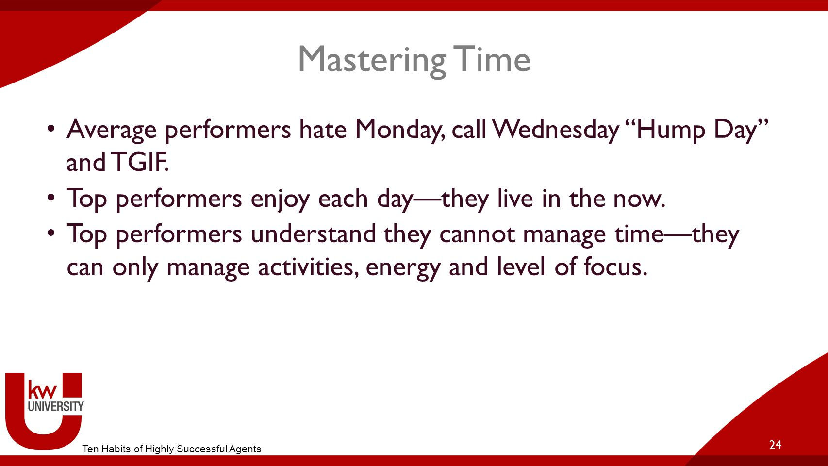 Title of Breakout Mastering Time. Average performers hate Monday, call Wednesday Hump Day and TGIF.