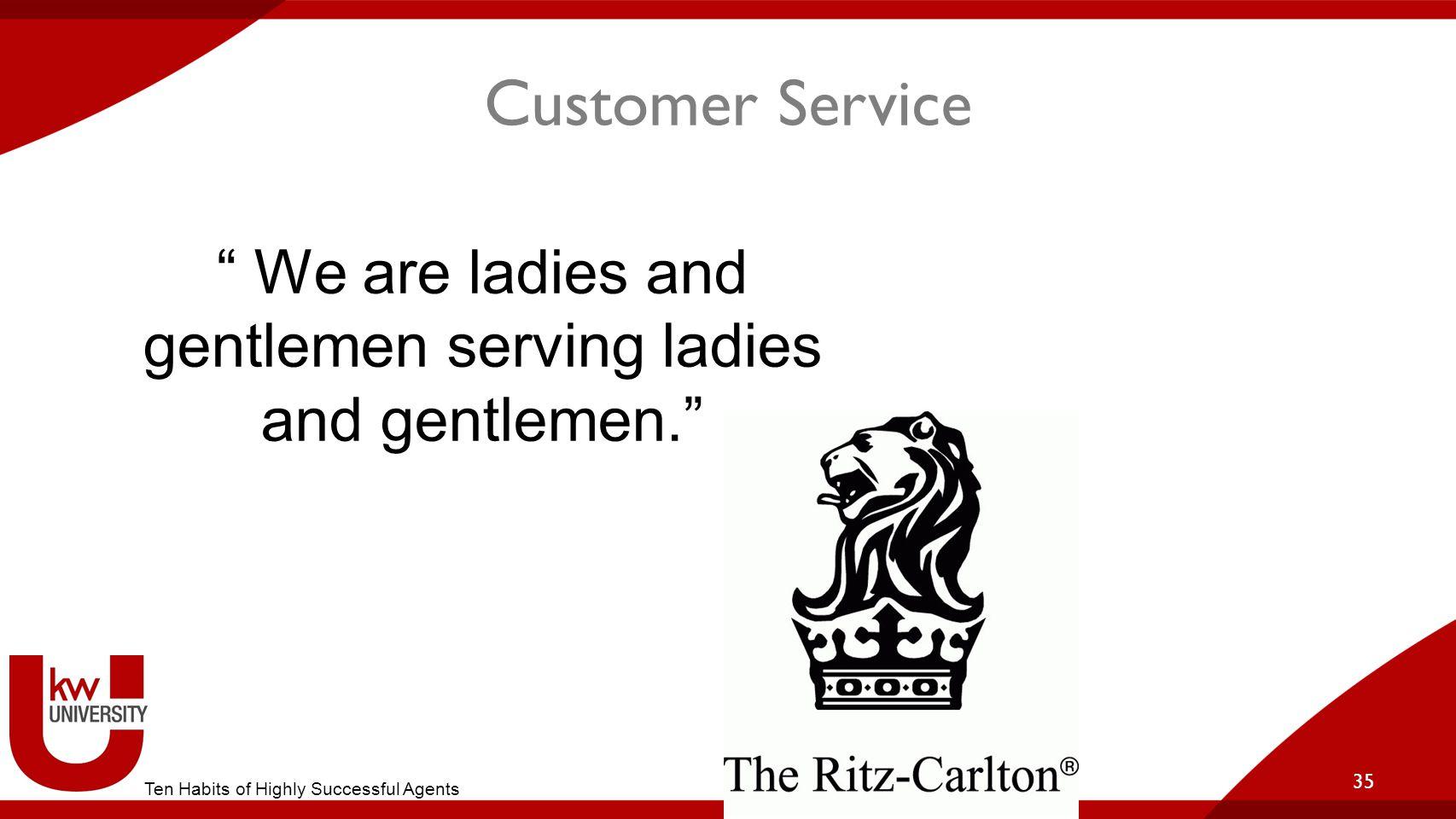 We are ladies and gentlemen serving ladies and gentlemen.