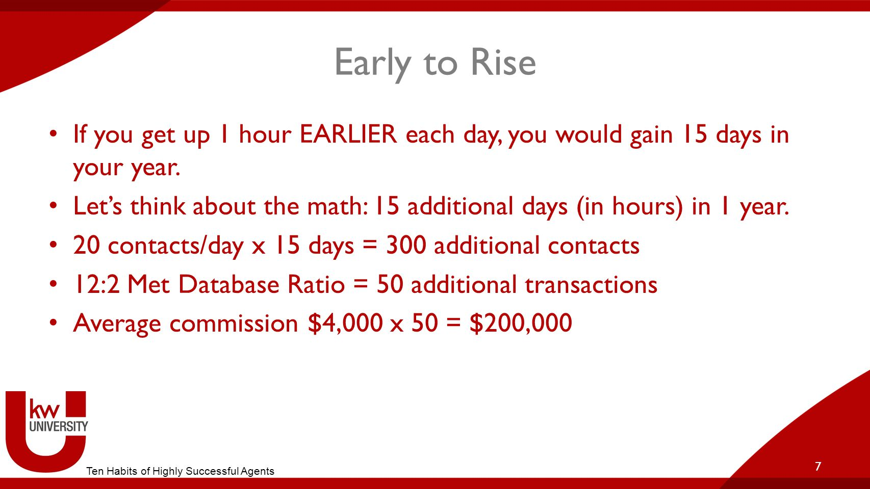 Title of Breakout Early to Rise. If you get up 1 hour EARLIER each day, you would gain 15 days in your year.