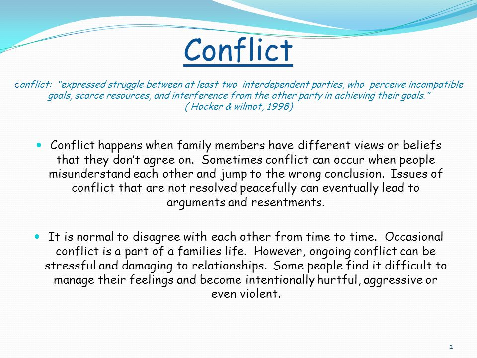 Conflict conflict: expressed struggle between at least two interdependent parties, who perceive incompatible goals, scarce resources, and interference from the other party in achieving their goals. ( Hocker & wilmot, 1998)