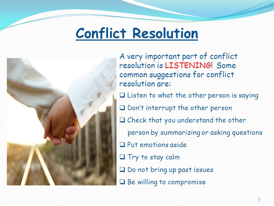 Conflict Resolution A very important part of conflict resolution is LISTENING! Some common suggestions for conflict resolution are: