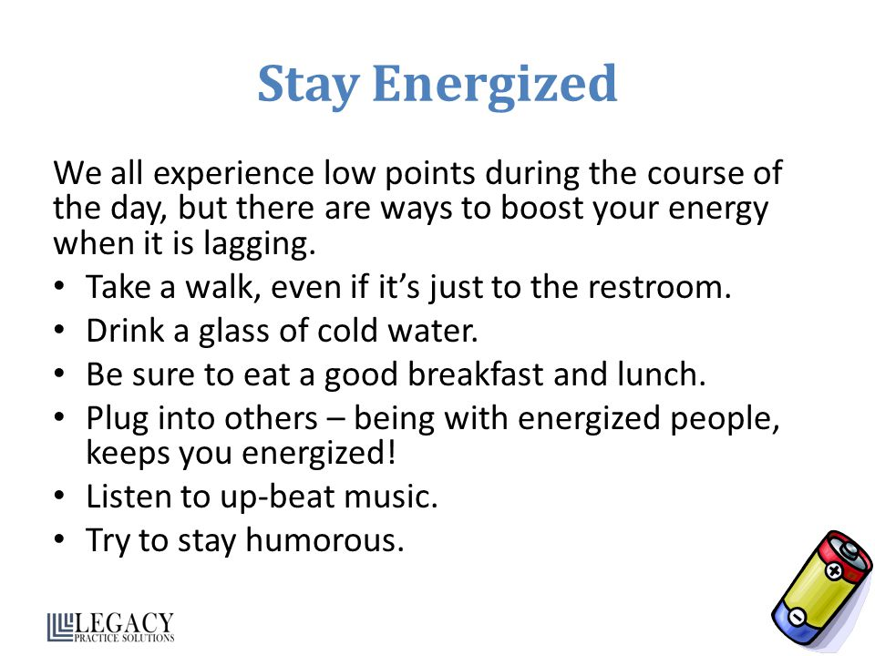 Stay Energized We all experience low points during the course of the day, but there are ways to boost your energy when it is lagging.