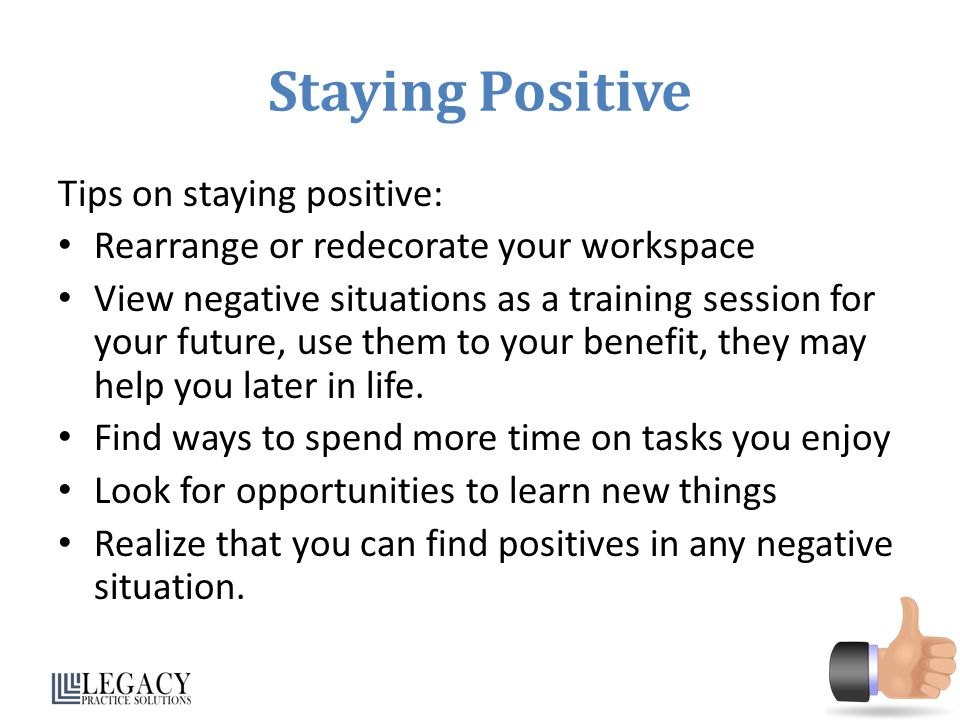 Staying Positive Tips on staying positive: