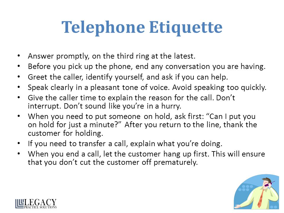 Telephone Etiquette Answer promptly, on the third ring at the latest.