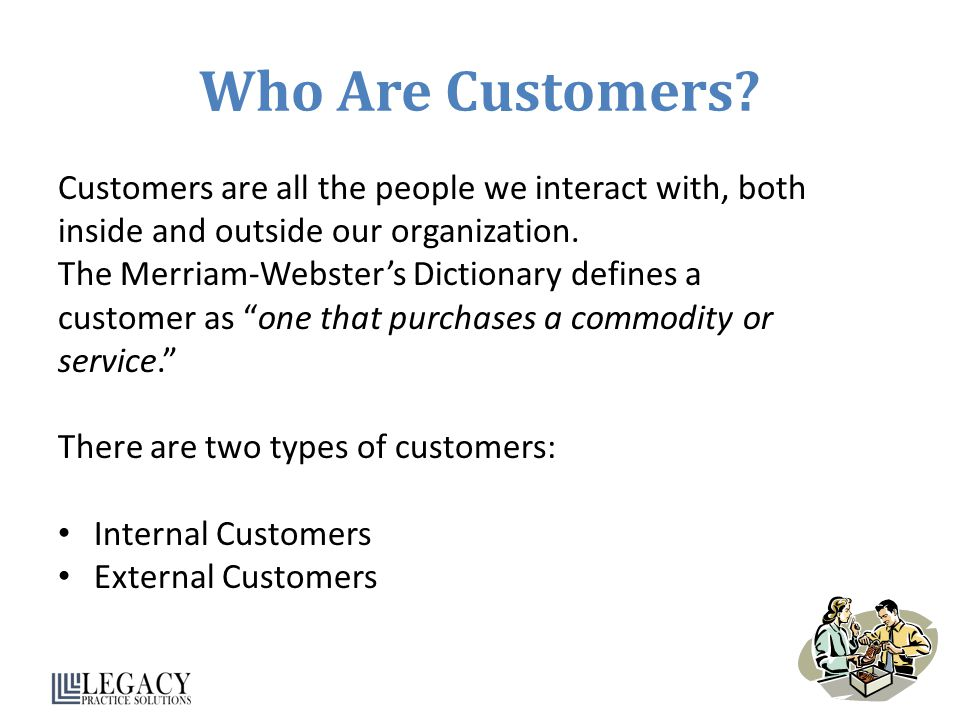 Who Are Customers Customers are all the people we interact with, both