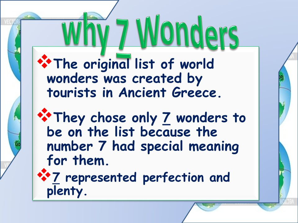 why 7 Wonders The original list of world wonders was created by tourists in Ancient Greece.
