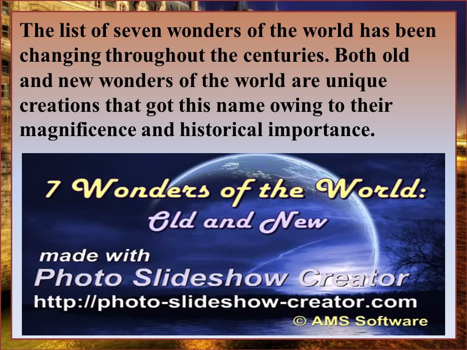 The list of seven wonders of the world has been changing throughout the centuries.
