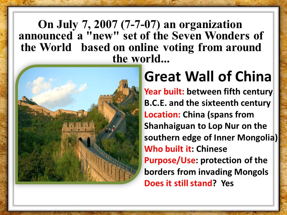 On July 7, 2007 (7-7-07) an organization announced a new set of the Seven Wonders of the World based on online voting from around the world...
