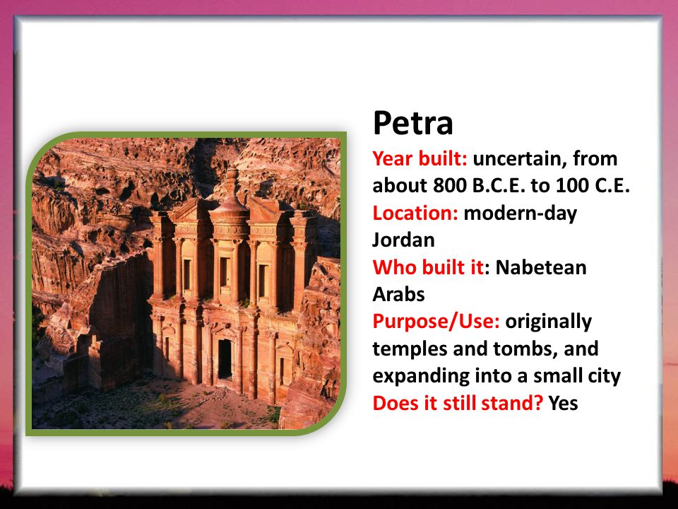 Petra Year built: uncertain, from about 800 B.C.E. to 100 C.E.