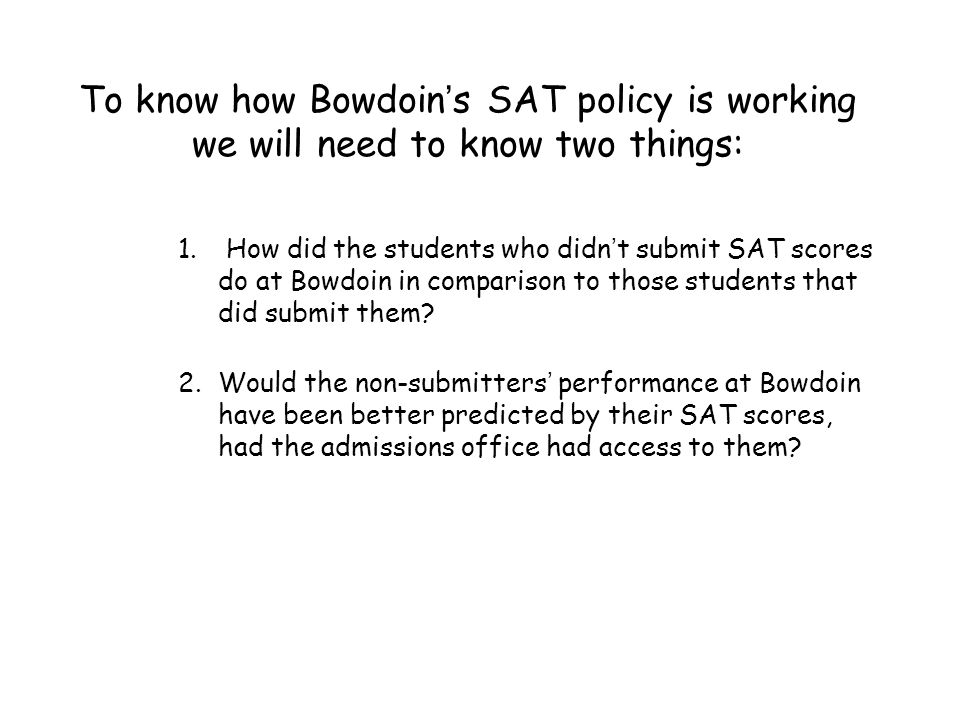 To know how Bowdoin's SAT policy is working we will need to know two things: