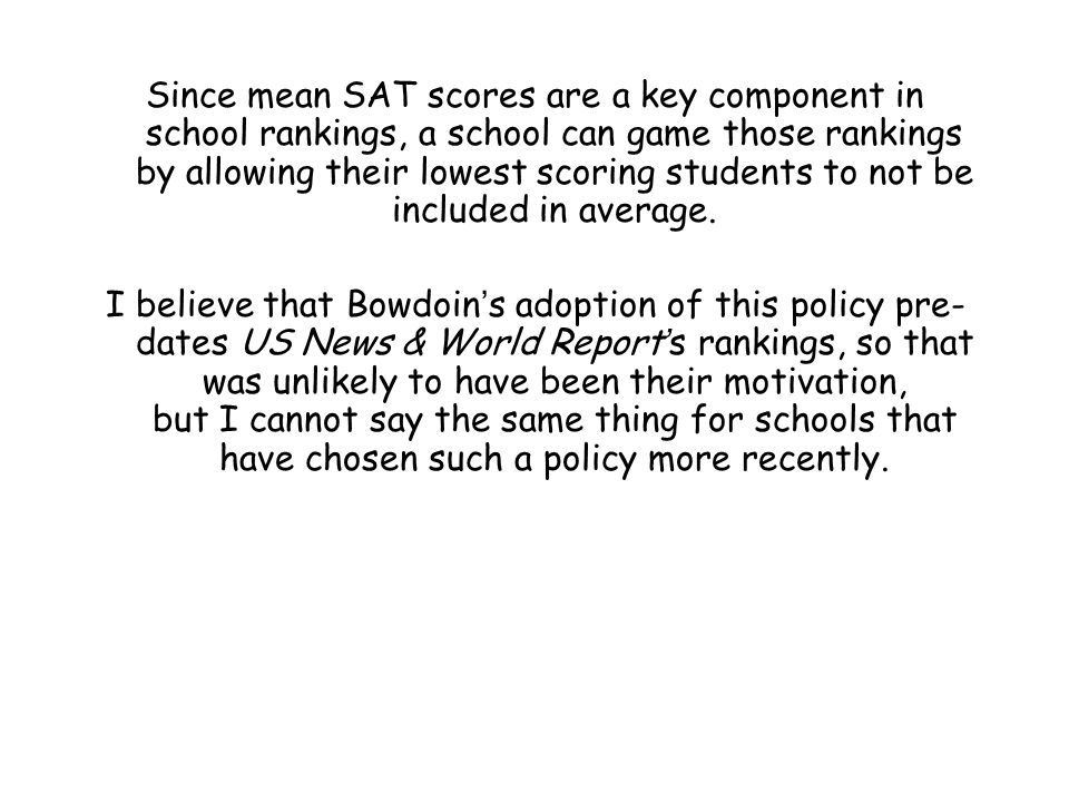 Since mean SAT scores are a key component in school rankings, a school can game those rankings by allowing their lowest scoring students to not be included in average.