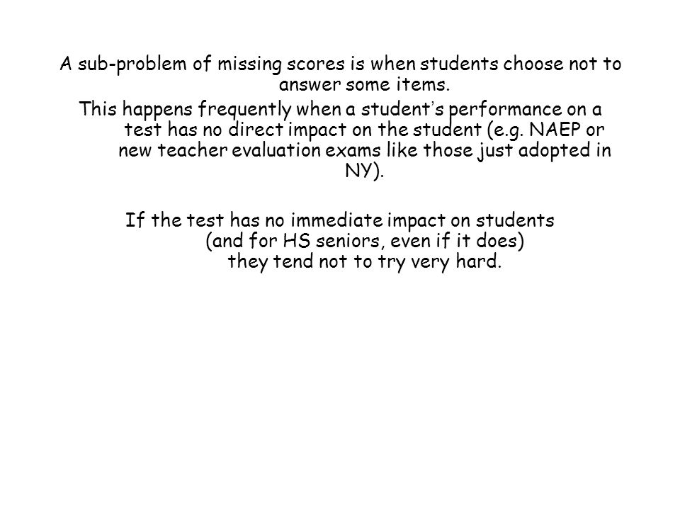 A sub-problem of missing scores is when students choose not to answer some items.