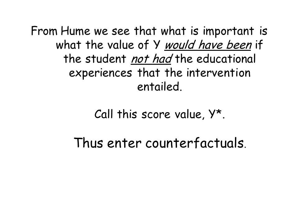 From Hume we see that what is important is what the value of Y would have been if the student not had the educational experiences that the intervention entailed.