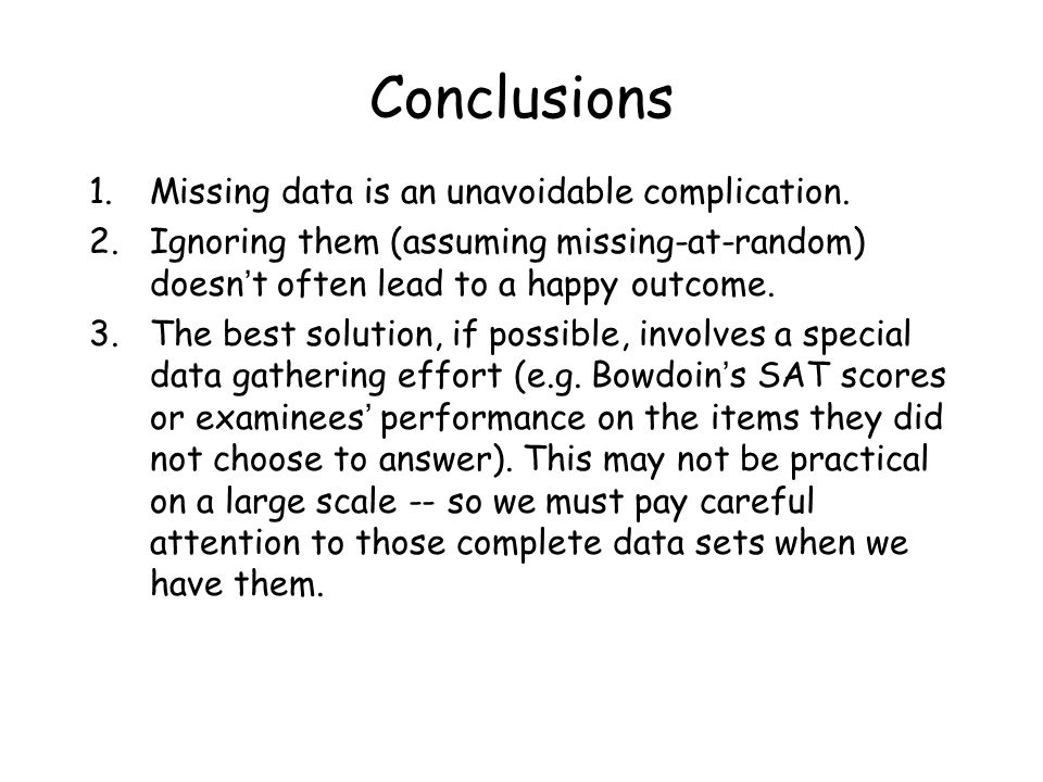 Conclusions Missing data is an unavoidable complication.