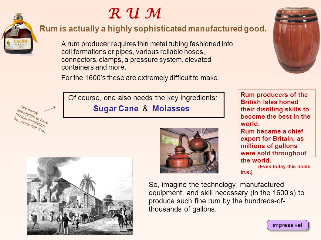 R U M Rum is actually a highly sophisticated manufactured good.
