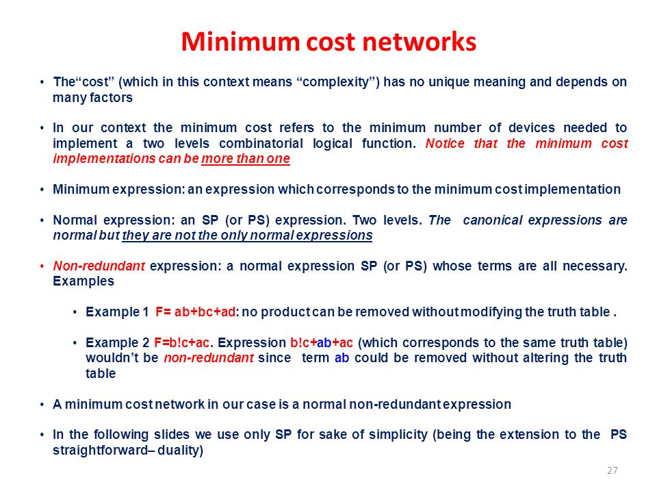 Minimum cost networks The cost (which in this context means complexity ) has no unique meaning and depends on many factors.