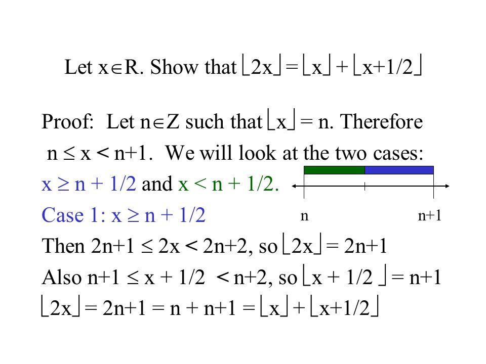 Let xR. Show that 2x = x + x+1/2
