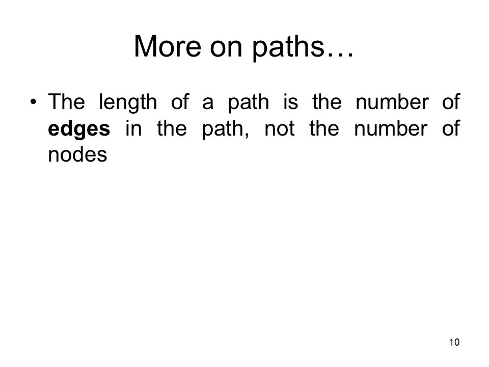 More on paths… The length of a path is the number of edges in the path, not the number of nodes