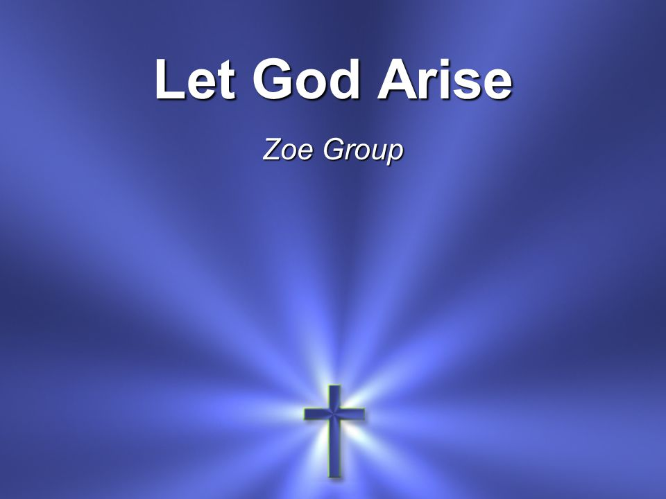 Let God Arise Zoe Group